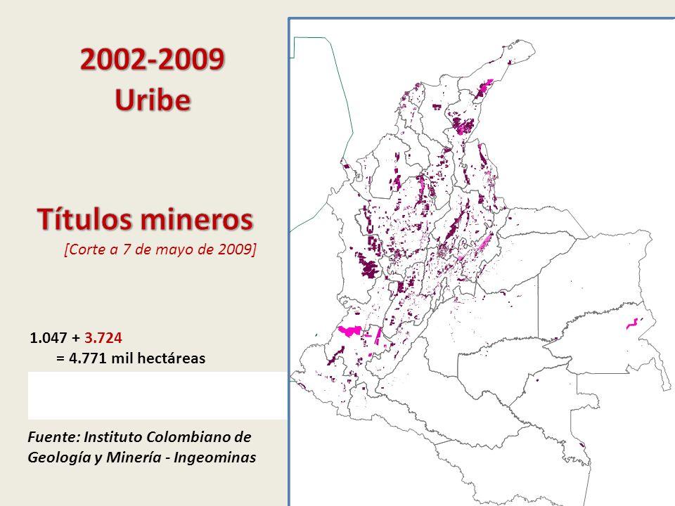 Fuente: Instituto Colombiano de Geología y Minería - Ingeominas 1.047 + 3.724 = 4.771 mil hectáreas 4.771 + 3.673 (Jul-Oct 2009) = 8.444 mil hectáreas