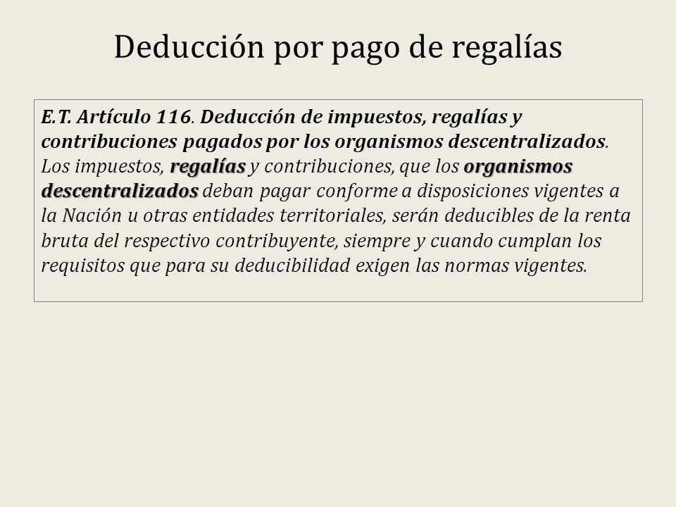 Deducción por pago de regalías regalías organismos descentralizados E.T. Artículo 116. Deducción de impuestos, regalías y contribuciones pagados por l