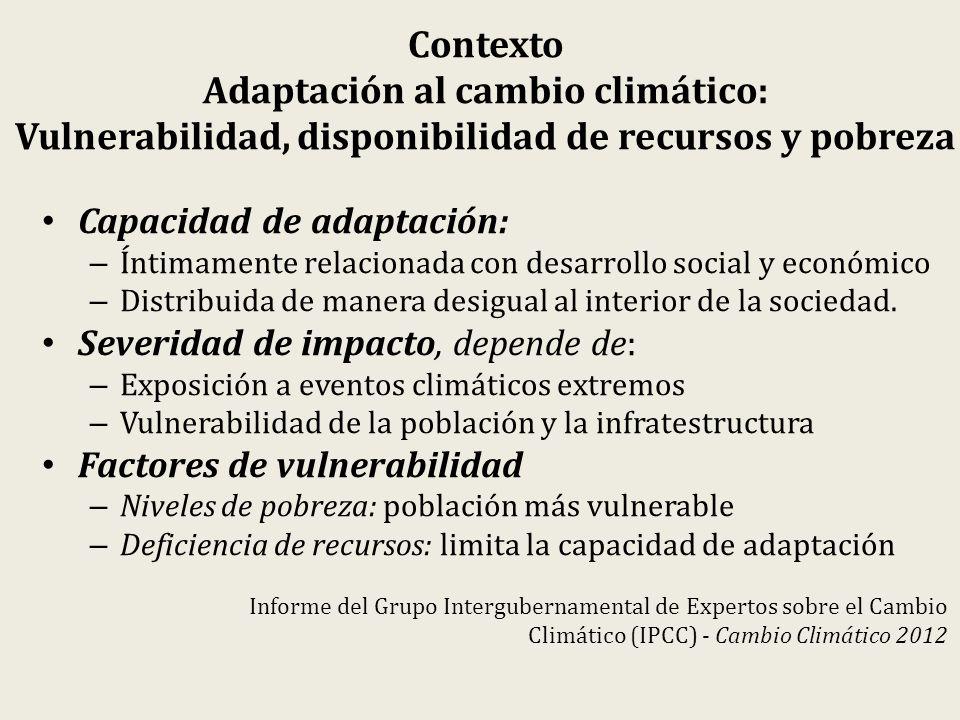 Contexto Adaptación al cambio climático: Vulnerabilidad, disponibilidad de recursos y pobreza Capacidad de adaptación: – Íntimamente relacionada con d