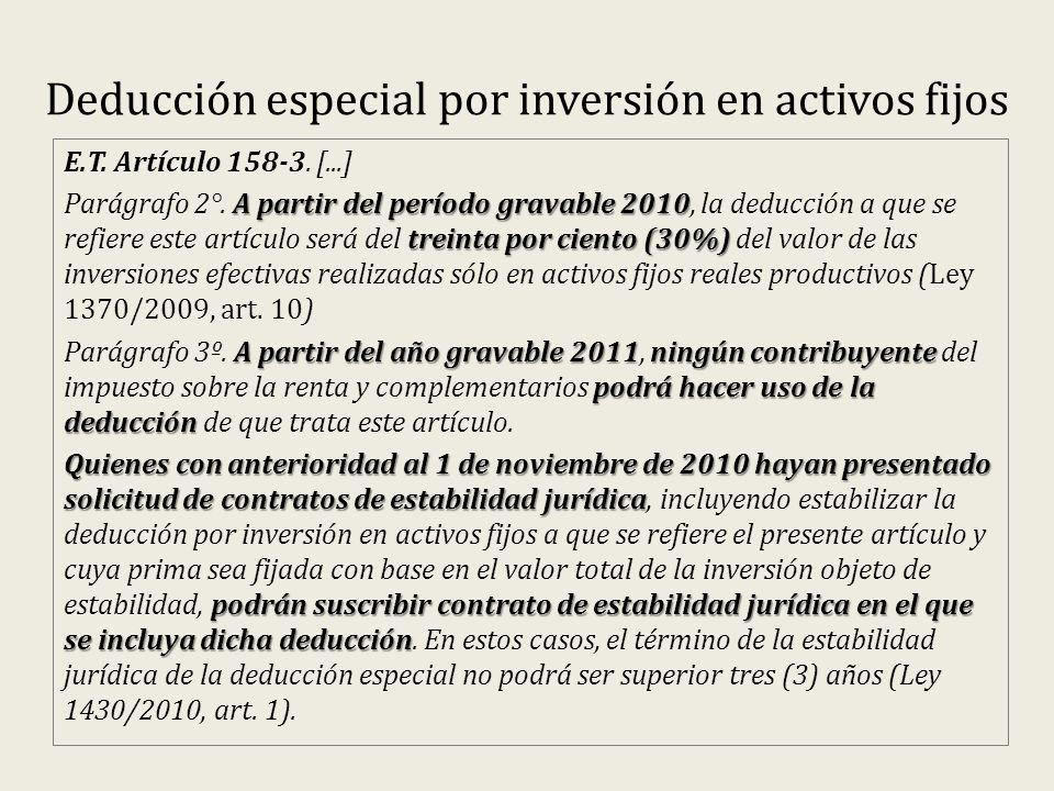 Deducción especial por inversión en activos fijos E.T. Artículo 158-3. [...] A partir del período gravable 2010 treinta por ciento (30%) Parágrafo 2°.