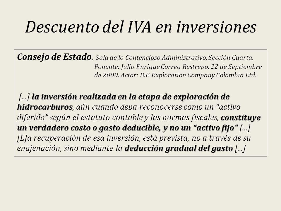 Descuento del IVA en inversiones Consejo de Estado. Sala de lo Contencioso Administrativo, Sección Cuarta. Ponente: Julio Enrique Correa Restrepo. 22