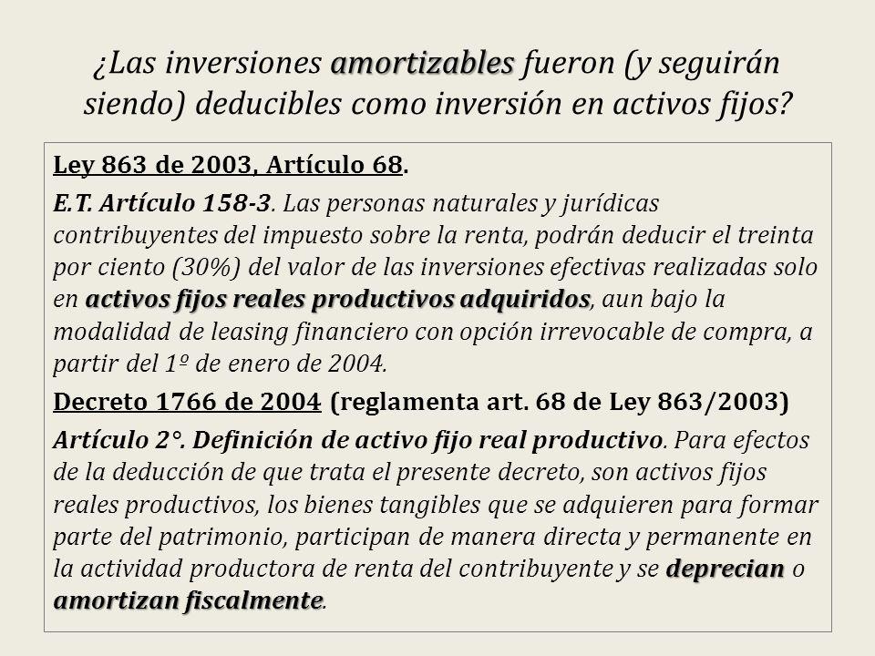 amortizables ¿Las inversiones amortizables fueron (y seguirán siendo) deducibles como inversión en activos fijos? Ley 863 de 2003, Artículo 68. activo