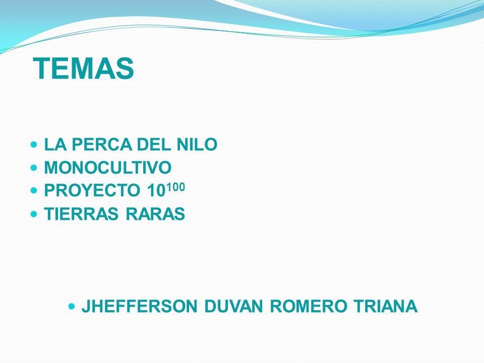 TEMAS LA PERCA DEL NILO MONOCULTIVO PROYECTO 10 100 TIERRAS RARAS JHEFFERSON DUVAN ROMERO TRIANA