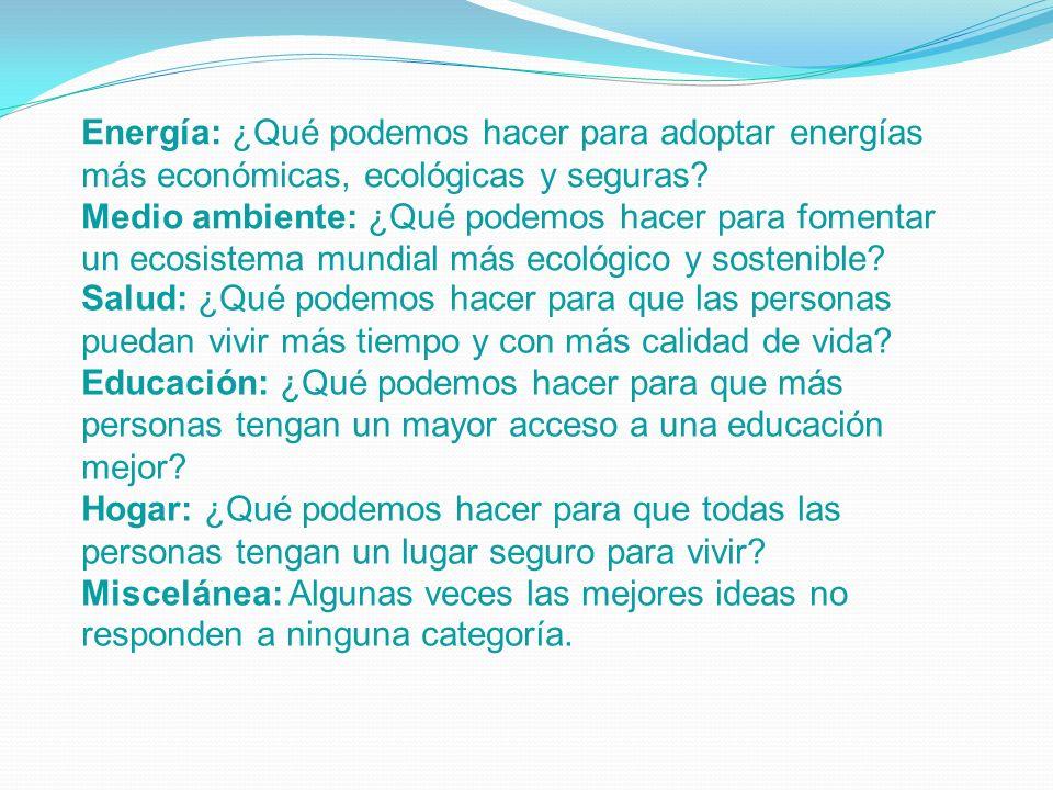 Energía: ¿Qué podemos hacer para adoptar energías más económicas, ecológicas y seguras? Medio ambiente: ¿Qué podemos hacer para fomentar un ecosistema