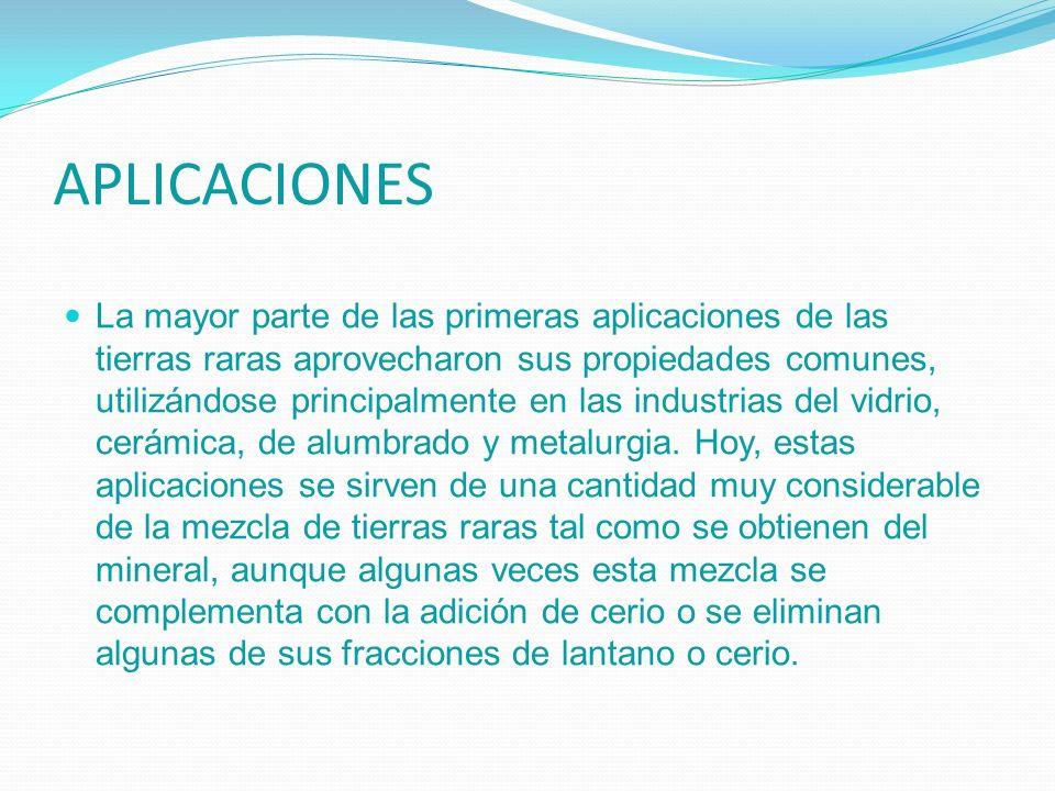 APLICACIONES La mayor parte de las primeras aplicaciones de las tierras raras aprovecharon sus propiedades comunes, utilizándose principalmente en las
