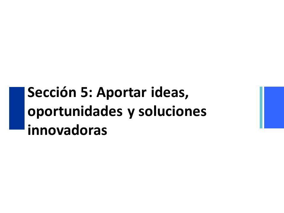 Sección 5: Aportar ideas, oportunidades y soluciones innovadoras