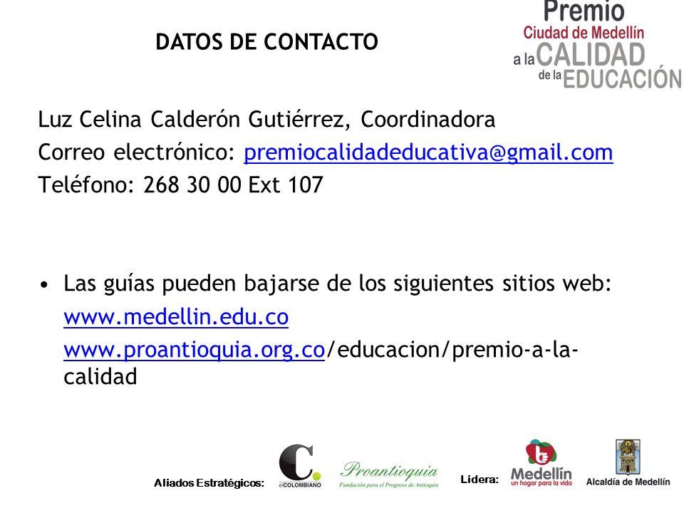 Aliados Estratégicos: Lidera: DATOS DE CONTACTO Luz Celina Calderón Gutiérrez, Coordinadora Correo electrónico: premiocalidadeducativa@gmail.compremio