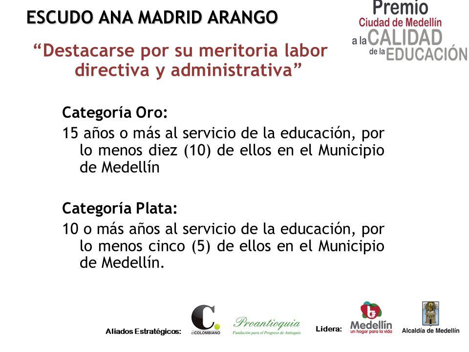 Aliados Estratégicos: Lidera: ESCUDO ANA MADRID ARANGO Destacarse por su meritoria labor directiva y administrativa Categoría Oro: 15 años o más al se