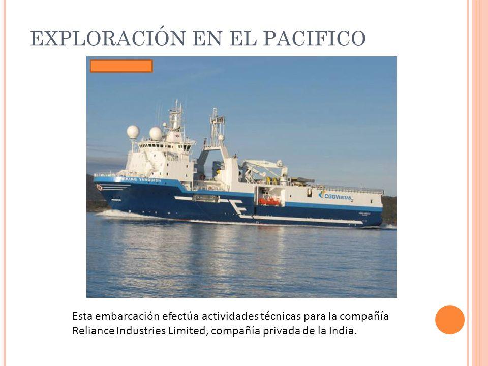 EXPLORACIÓN EN EL PACIFICO Esta embarcación efectúa actividades técnicas para la compañía Reliance Industries Limited, compañía privada de la India.
