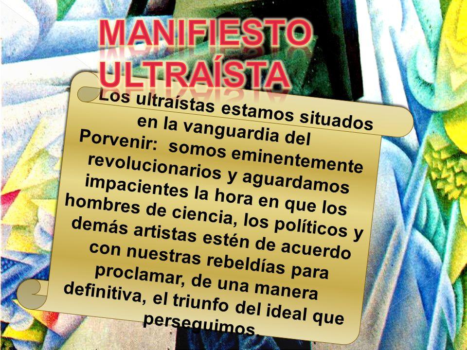 Los ultraístas estamos situados en la vanguardia del Porvenir: somos eminentemente revolucionarios y aguardamos impacientes la hora en que los hombres