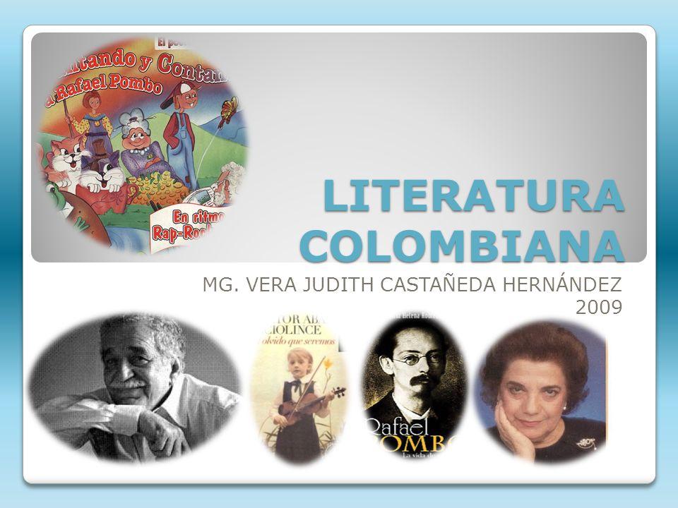 LITERATURA COLOMBIANA MG. VERA JUDITH CASTAÑEDA HERNÁNDEZ 2009
