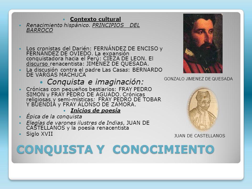CONQUISTA Y CONOCIMIENTO Contexto cultural Renacimiento hispánico. PRINCIPIOS DEL BARROCO Los cronistas del Darién: FERNÁNDEZ DE ENCISO y FERNÁNDEZ DE