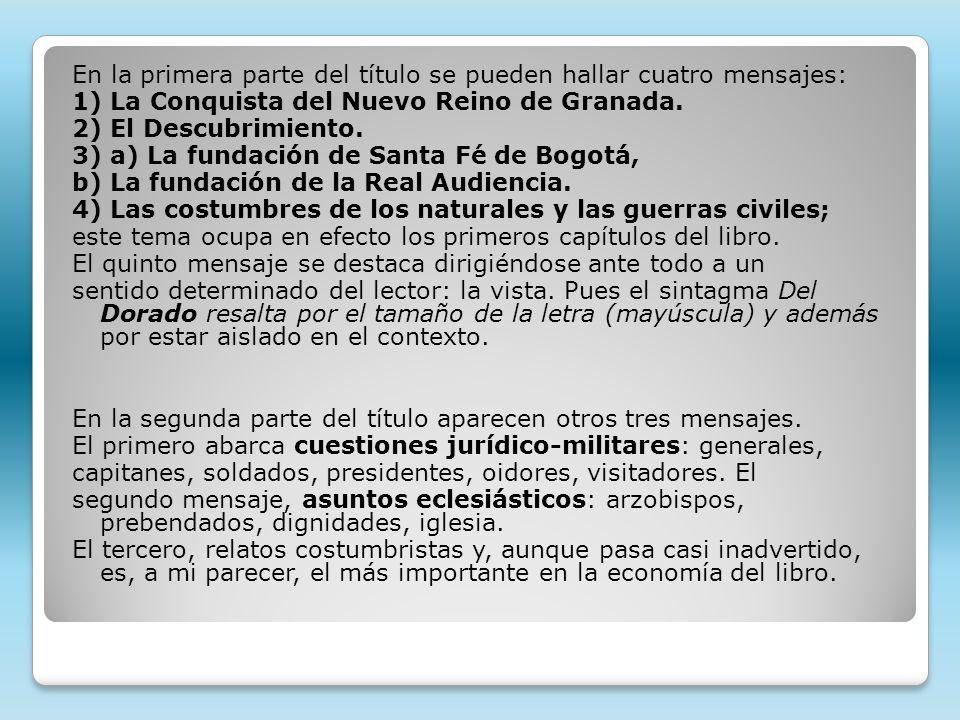 En la primera parte del título se pueden hallar cuatro mensajes: 1) La Conquista del Nuevo Reino de Granada. 2) El Descubrimiento. 3) a) La fundación