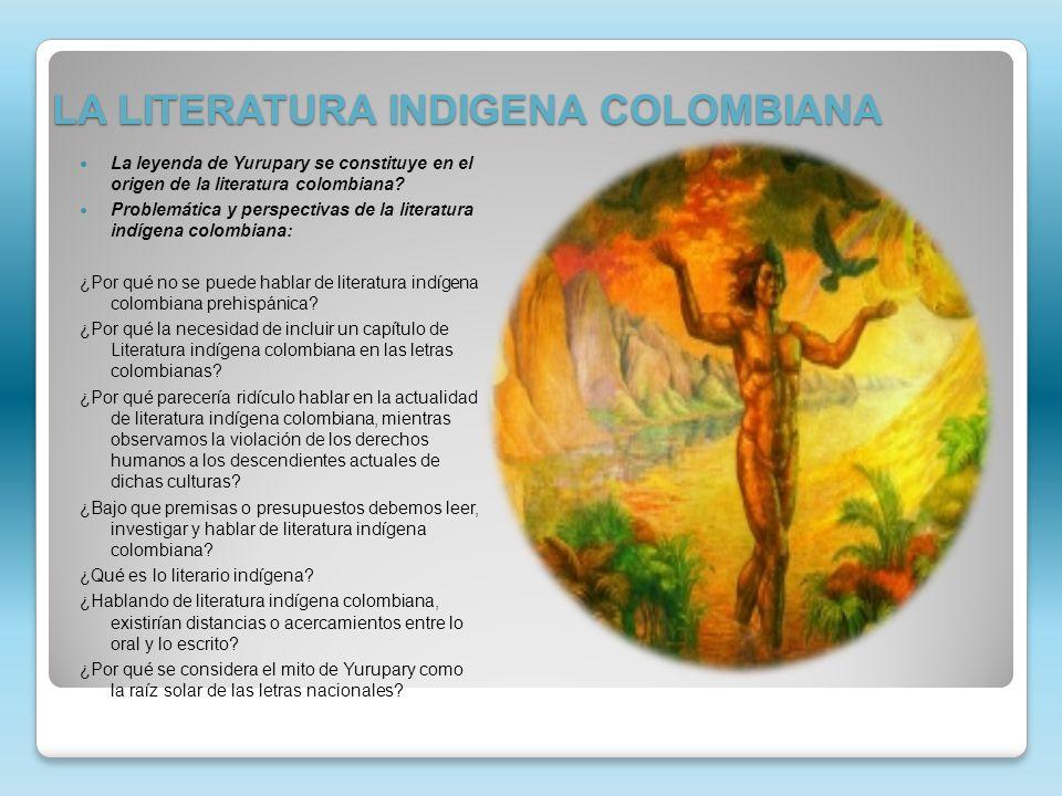 LA LITERATURA INDIGENA COLOMBIANA La leyenda de Yurupary se constituye en el origen de la literatura colombiana? Problemática y perspectivas de la lit