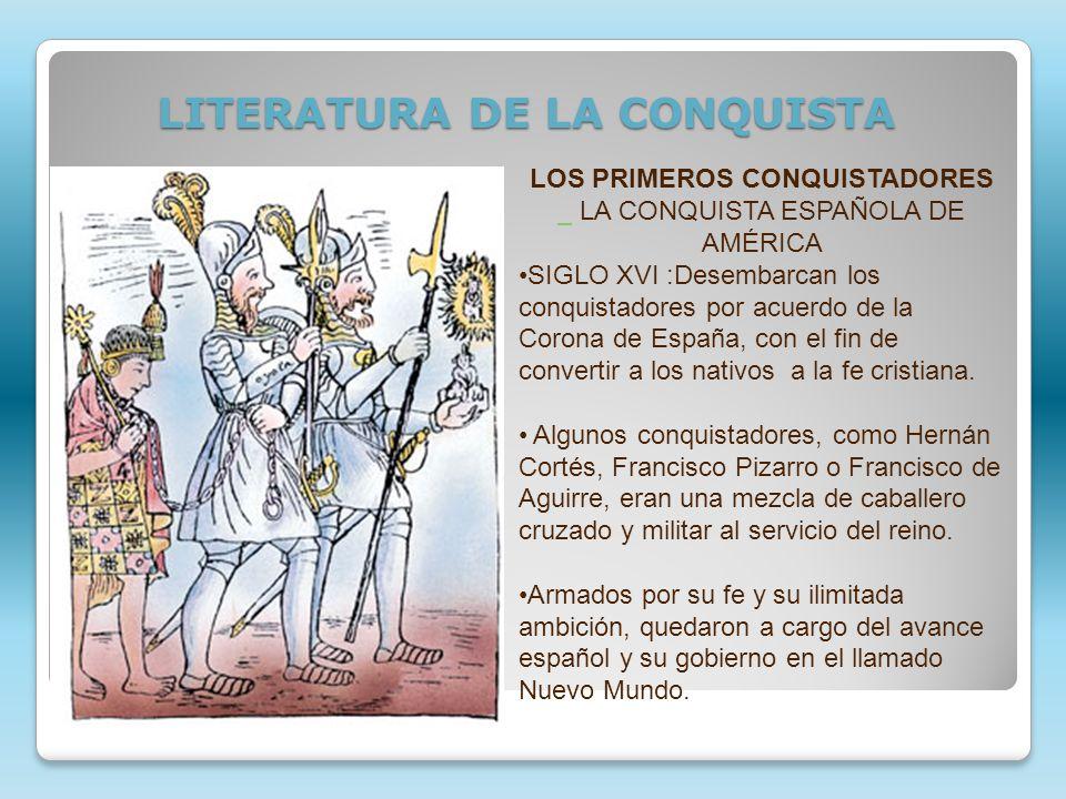 LITERATURA DE LA CONQUISTA LOS PRIMEROS CONQUISTADORES LA CONQUISTA ESPAÑOLA DE AMÉRICA SIGLO XVI :Desembarcan los conquistadores por acuerdo de la Co