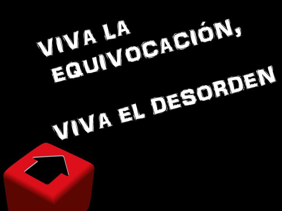 VIVA LA EQUIVOCACIÓN, VIVA EL DESORDEN