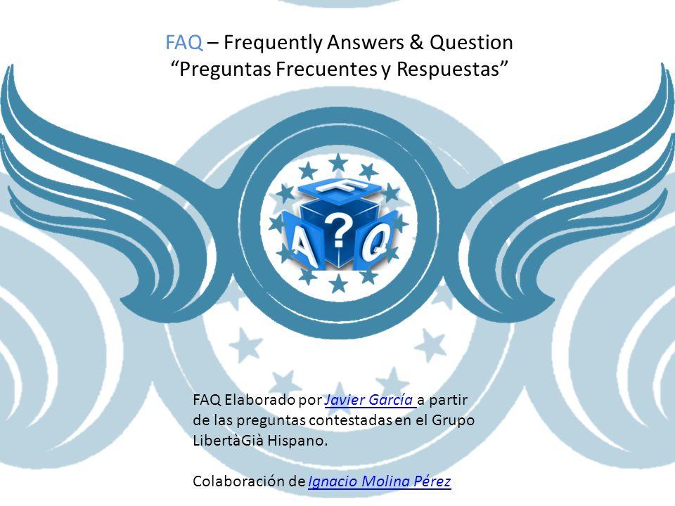 FAQ Elaborado por Javier García a partir de las preguntas contestadas en el Grupo LibertàGià Hispano.Javier García Colaboración de Ignacio Molina Pére
