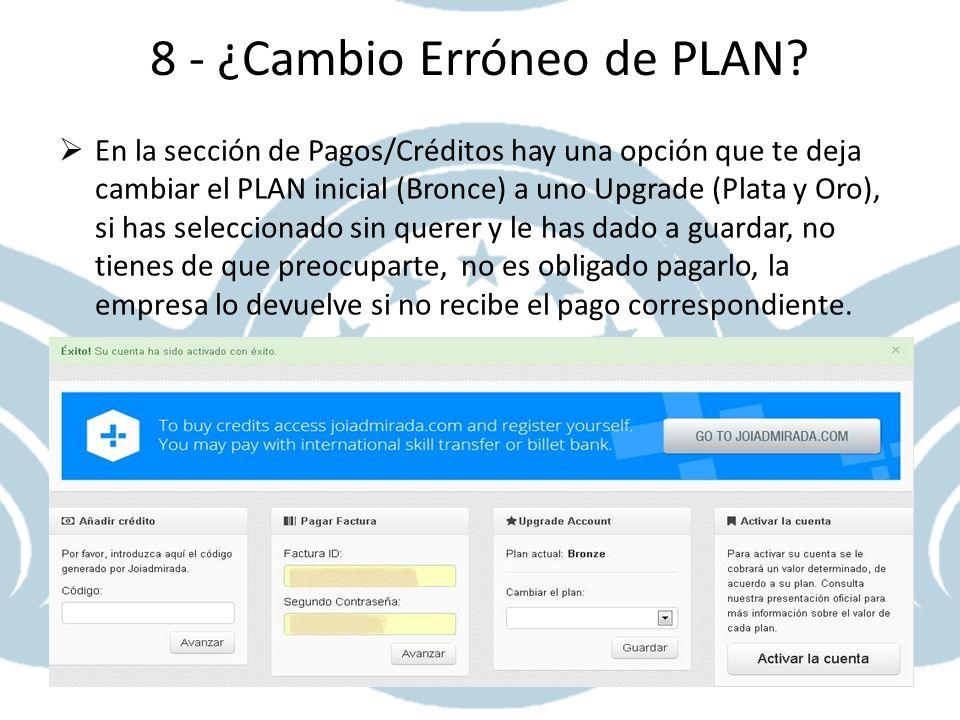 8 - ¿Cambio Erróneo de PLAN? En la sección de Pagos/Créditos hay una opción que te deja cambiar el PLAN inicial (Bronce) a uno Upgrade (Plata y Oro),