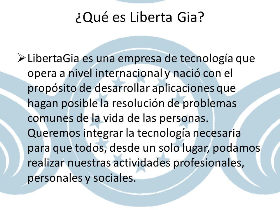 ¿Qué es Liberta Gia? LibertaGia es una empresa de tecnología que opera a nivel internacional y nació con el propósito de desarrollar aplicaciones que