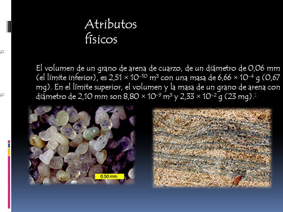 Atributos físicos El volumen de un grano de arena de cuarzo, de un diámetro de 0,06 mm (el límite inferior), es 2,51 × 10 –10 m 3 con una masa de 6,66