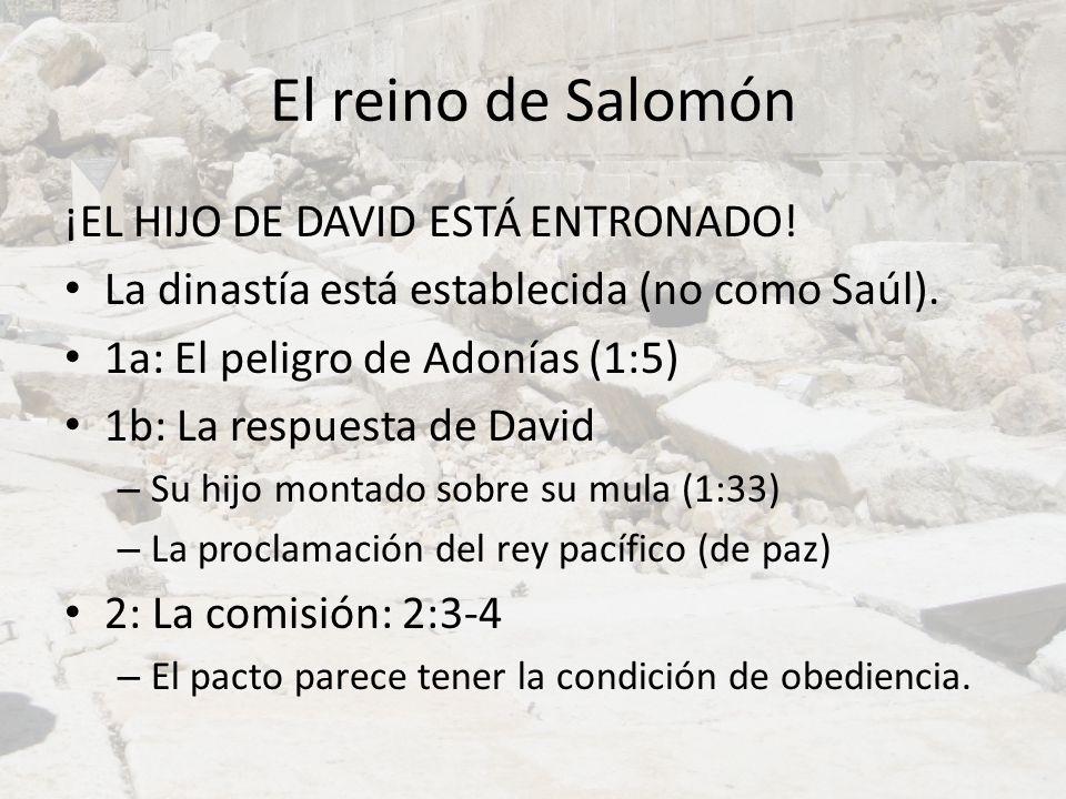 El reino de Salomón ¡EL HIJO DE DAVID ESTÁ ENTRONADO! La dinastía está establecida (no como Saúl). 1a: El peligro de Adonías (1:5) 1b: La respuesta de