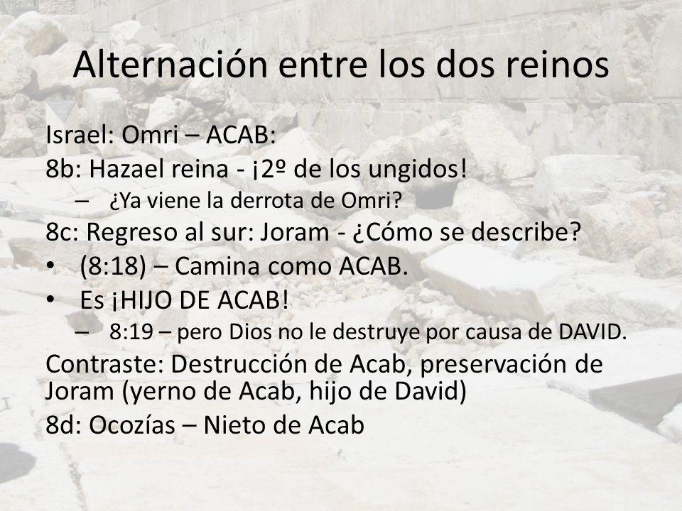 Alternación entre los dos reinos Israel: Omri – ACAB: 8b: Hazael reina - ¡2º de los ungidos! – ¿Ya viene la derrota de Omri? 8c: Regreso al sur: Joram
