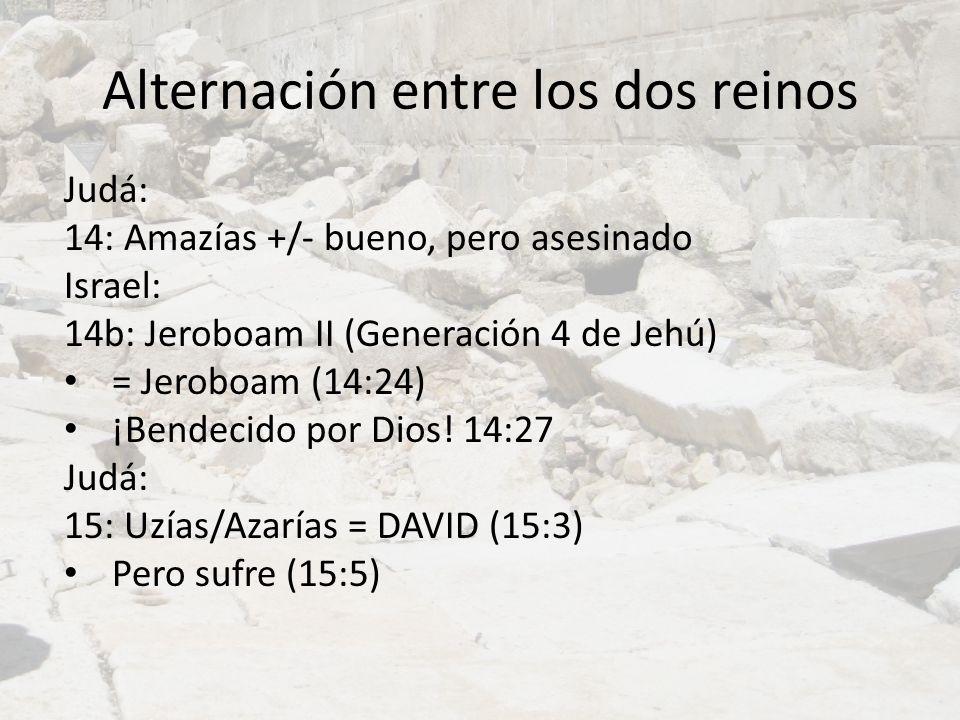 Alternación entre los dos reinos Judá: 14: Amazías +/- bueno, pero asesinado Israel: 14b: Jeroboam II (Generación 4 de Jehú) = Jeroboam (14:24) ¡Bende