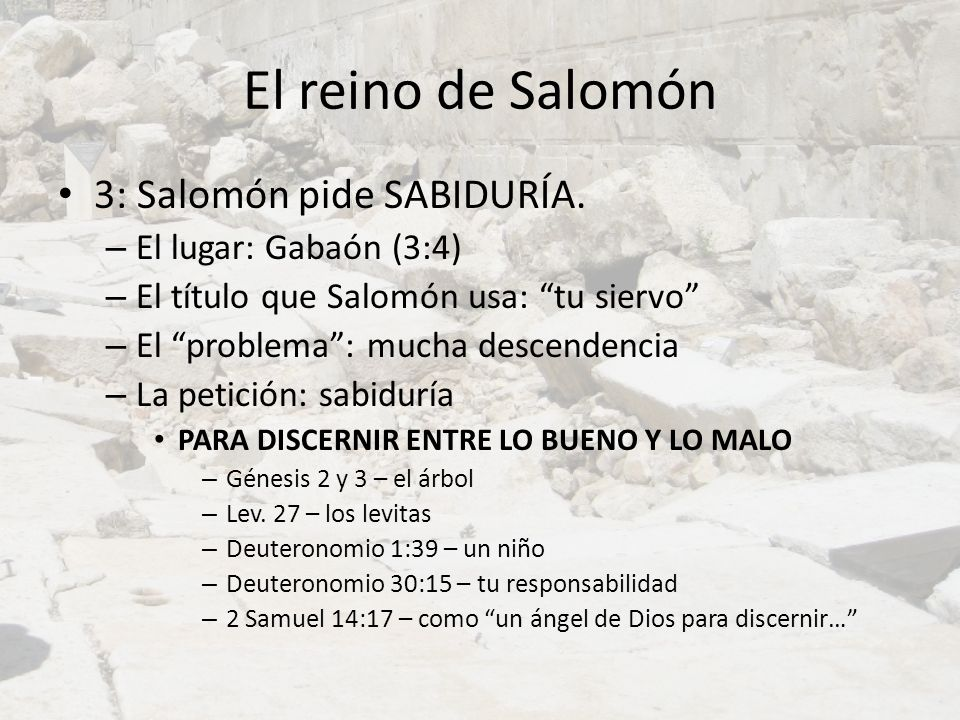 El reino de Salomón 3: Salomón pide SABIDURÍA. – El lugar: Gabaón (3:4) – El título que Salomón usa: tu siervo – El problema: mucha descendencia – La