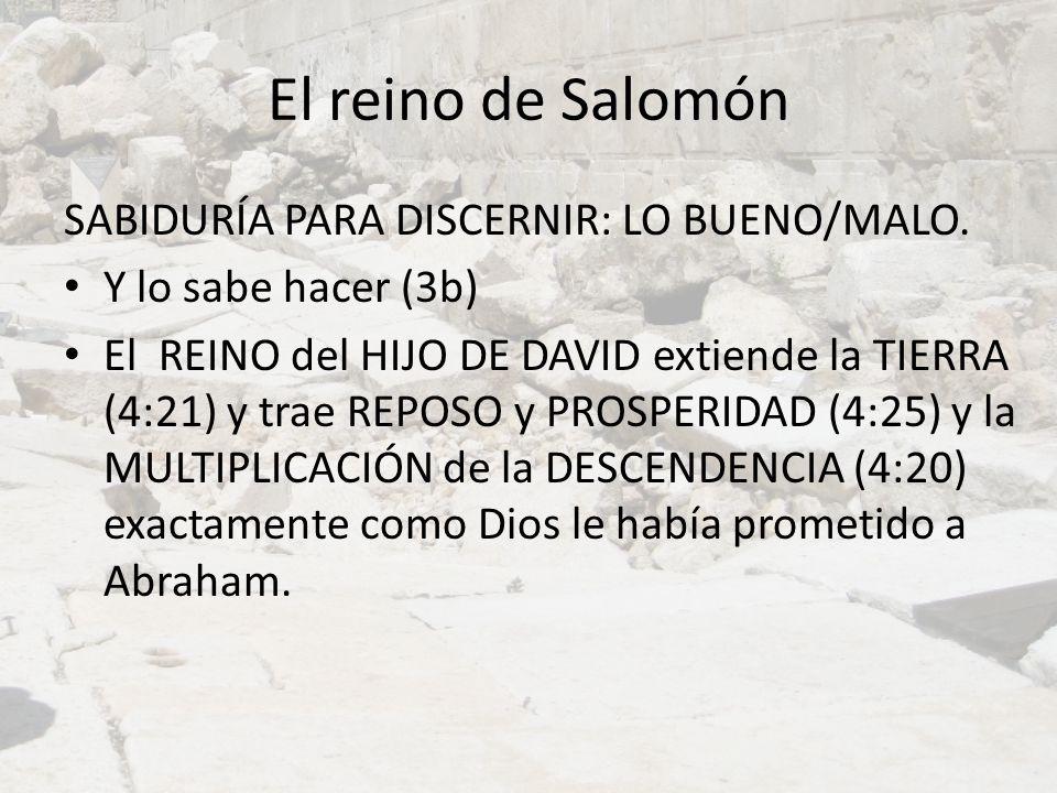 El reino de Salomón SABIDURÍA PARA DISCERNIR: LO BUENO/MALO. Y lo sabe hacer (3b) El REINO del HIJO DE DAVID extiende la TIERRA (4:21) y trae REPOSO y