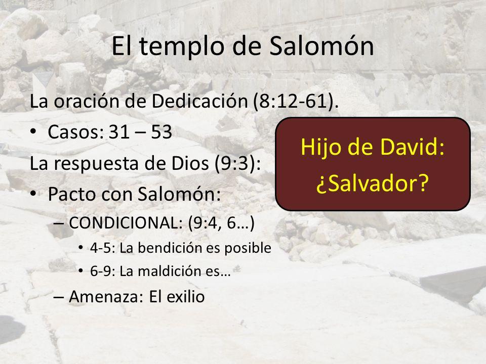 El templo de Salomón La oración de Dedicación (8:12-61). Casos: 31 – 53 La respuesta de Dios (9:3): Pacto con Salomón: – CONDICIONAL: (9:4, 6…) 4-5: L