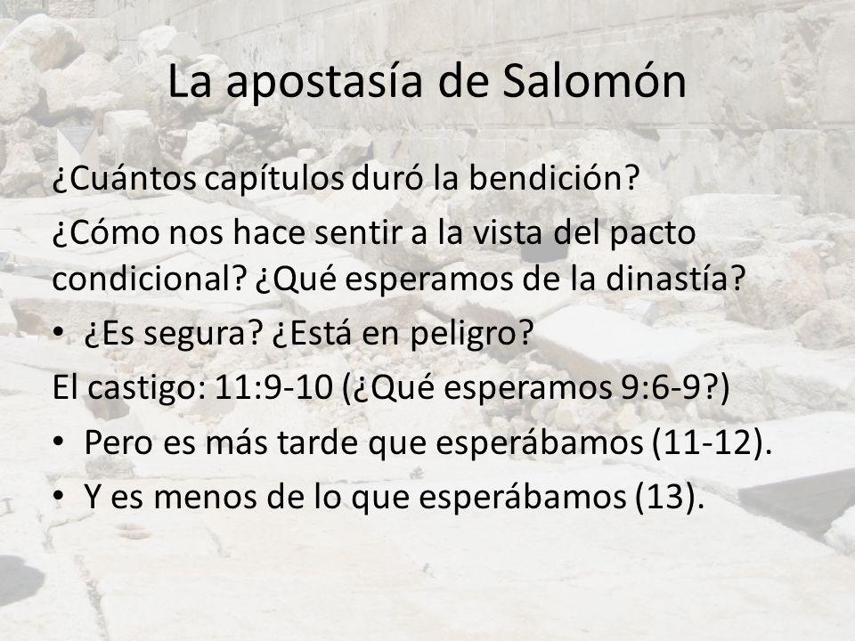 La apostasía de Salomón ¿Cuántos capítulos duró la bendición? ¿Cómo nos hace sentir a la vista del pacto condicional? ¿Qué esperamos de la dinastía? ¿