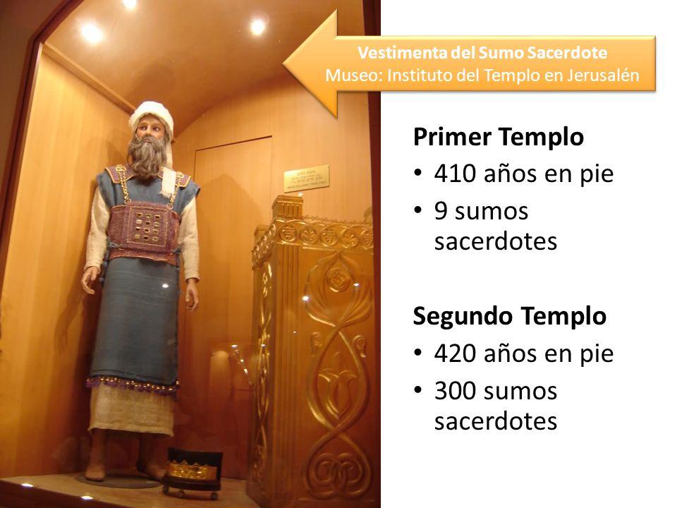 Primer Templo 410 años en pie 9 sumos sacerdotes Segundo Templo 420 años en pie 300 sumos sacerdotes Vestimenta del Sumo Sacerdote Museo: Instituto del Templo en Jerusalén Vestimenta del Sumo Sacerdote Museo: Instituto del Templo en Jerusalén