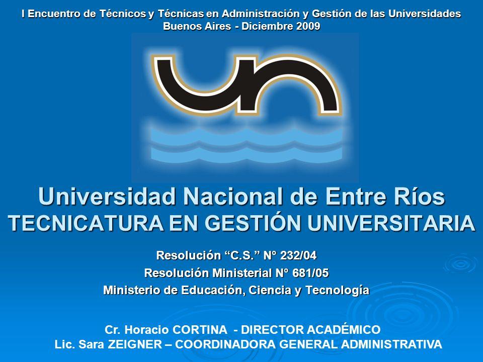 Universidad Nacional de Entre Ríos TECNICATURA EN GESTIÓN UNIVERSITARIA I Encuentro de Técnicos y Técnicas en Administración y Gestión de las Universidades Buenos Aires - Diciembre 2009 Resolución C.S.