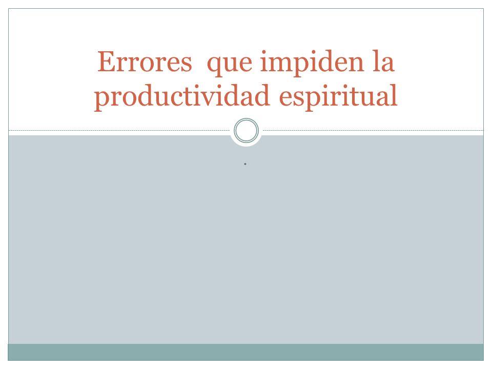 . Errores que impiden la productividad espiritual
