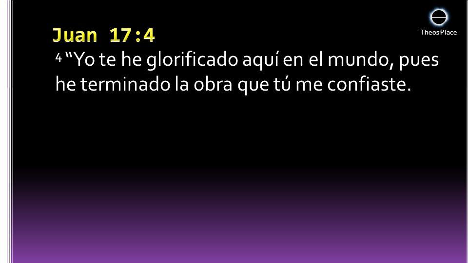 4 Yo te he glorificado aquí en el mundo, pues he terminado la obra que tú me confiaste.