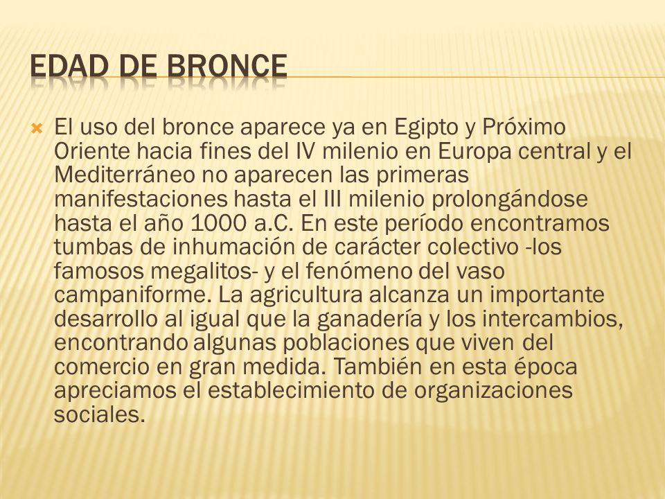 El uso del bronce aparece ya en Egipto y Próximo Oriente hacia fines del IV milenio en Europa central y el Mediterráneo no aparecen las primeras manif