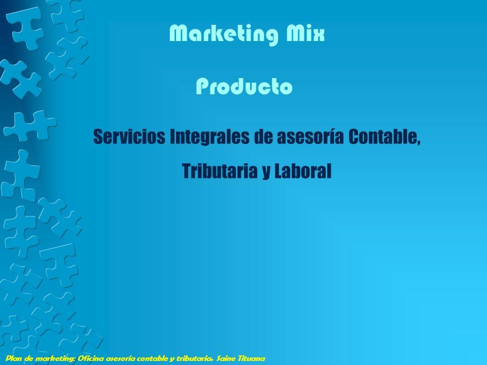 Plan de marketing: Oficina asesoría contable y tributaria. Saine Tituana Marketing Mix Producto Servicios Integrales de asesoría Contable, Tributaria