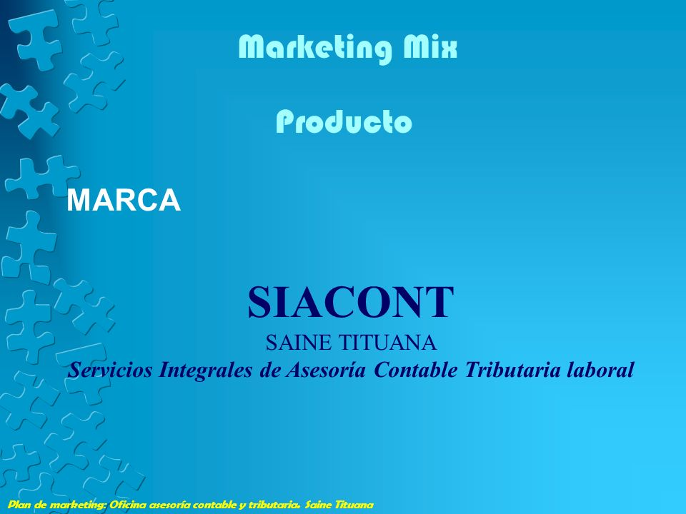 Plan de marketing: Oficina asesoría contable y tributaria. Saine Tituana Marketing Mix Producto MARCA SIACONT SAINE TITUANA Servicios Integrales de As