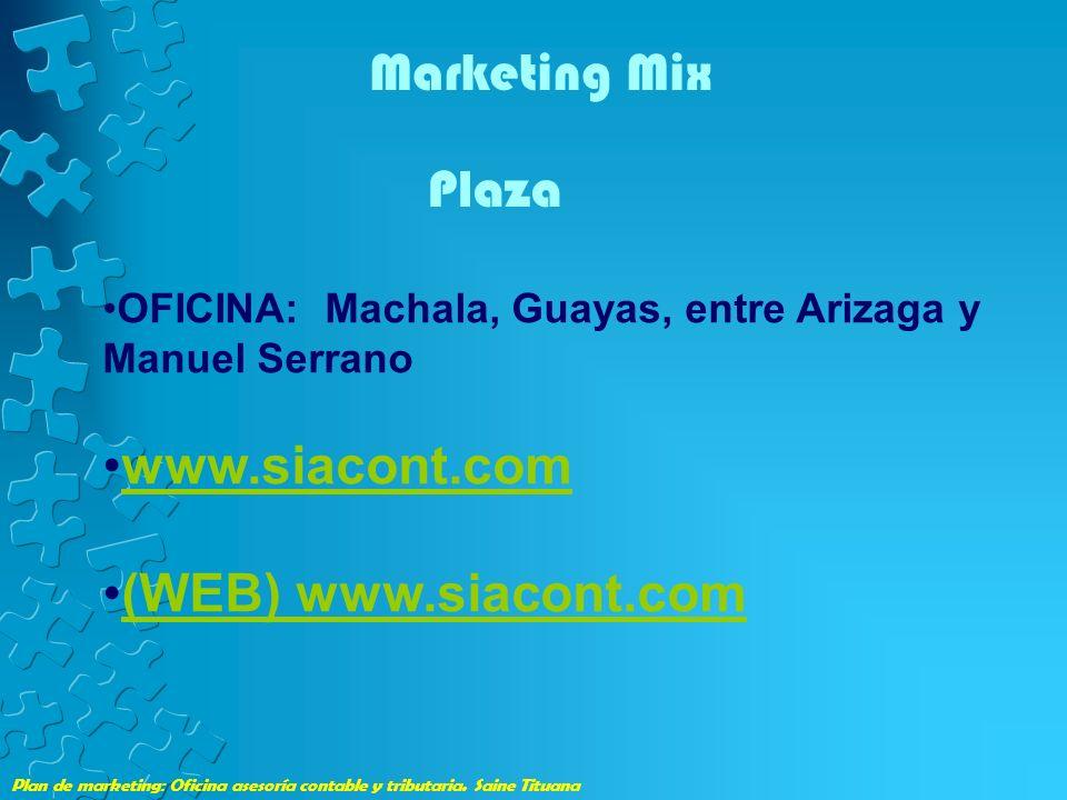 Plan de marketing: Oficina asesoría contable y tributaria. Saine Tituana Marketing Mix Plaza OFICINA: Machala, Guayas, entre Arizaga y Manuel Serrano