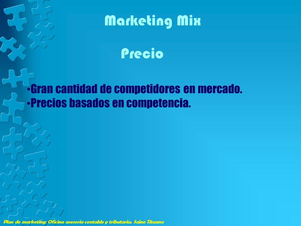 Plan de marketing: Oficina asesoría contable y tributaria. Saine Tituana Marketing Mix Precio Gran cantidad de competidores en mercado. Precios basado
