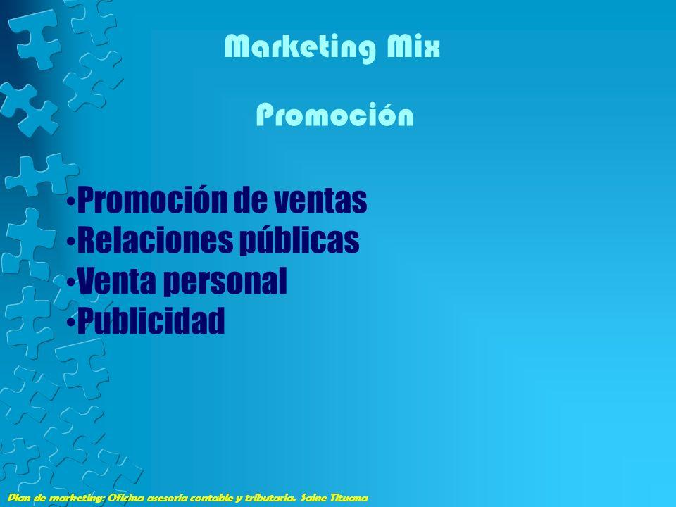 Plan de marketing: Oficina asesoría contable y tributaria. Saine Tituana Marketing Mix Promoción Promoción de ventas Relaciones públicas Venta persona