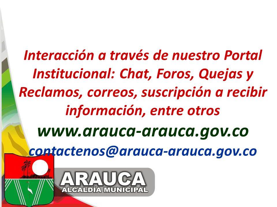 Interacción a través de nuestro Portal Institucional: Chat, Foros, Quejas y Reclamos, correos, suscripción a recibir información, entre otros www.arau