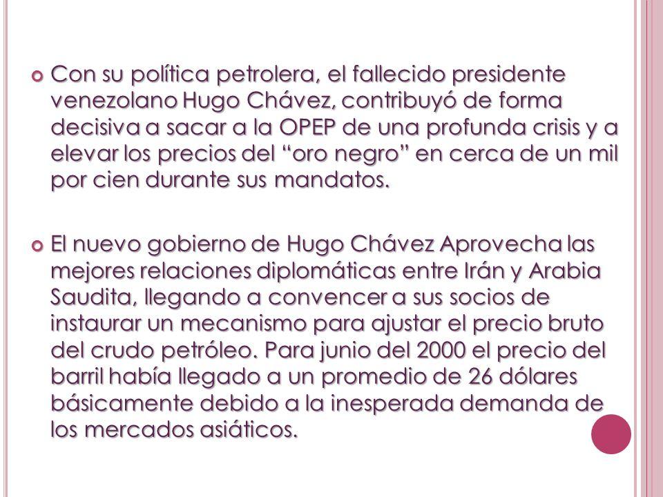 Con su política petrolera, el fallecido presidente venezolano Hugo Chávez, contribuyó de forma decisiva a sacar a la OPEP de una profunda crisis y a e