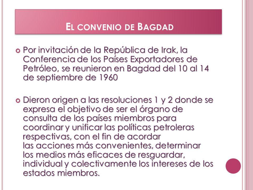 E L CONVENIO DE B AGDAD Por invitación de la República de Irak, la Conferencia de los Países Exportadores de Petróleo, se reunieron en Bagdad del 10 a