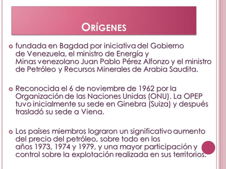 O RÍGENES fundada en Bagdad por iniciativa del Gobierno de Venezuela, el ministro de Energía y Minas venezolano Juan Pablo Pérez Alfonzo y el ministro