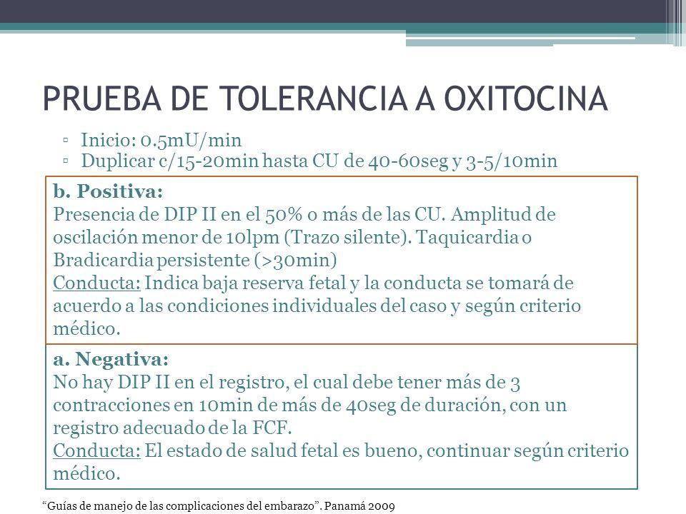 PRUEBA DE TOLERANCIA A OXITOCINA Inicio: 0.5mU/min Duplicar c/15-20min hasta CU de 40-60seg y 3-5/10min a. Negativa: No hay DIP II en el registro, el