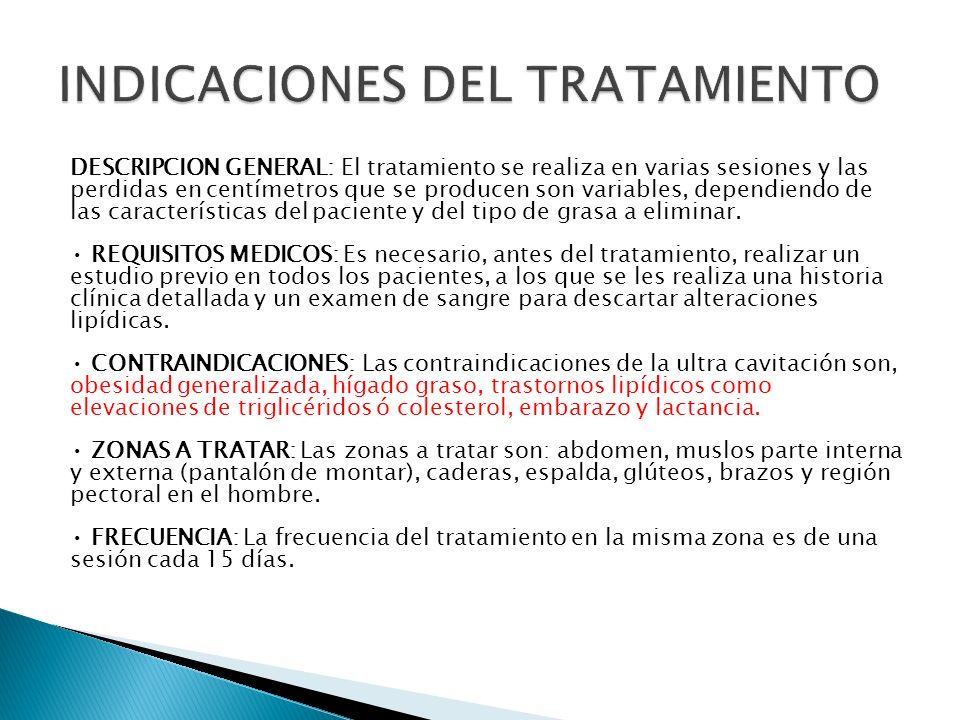 DESCRIPCION GENERAL: El tratamiento se realiza en varias sesiones y las perdidas en centímetros que se producen son variables, dependiendo de las cara