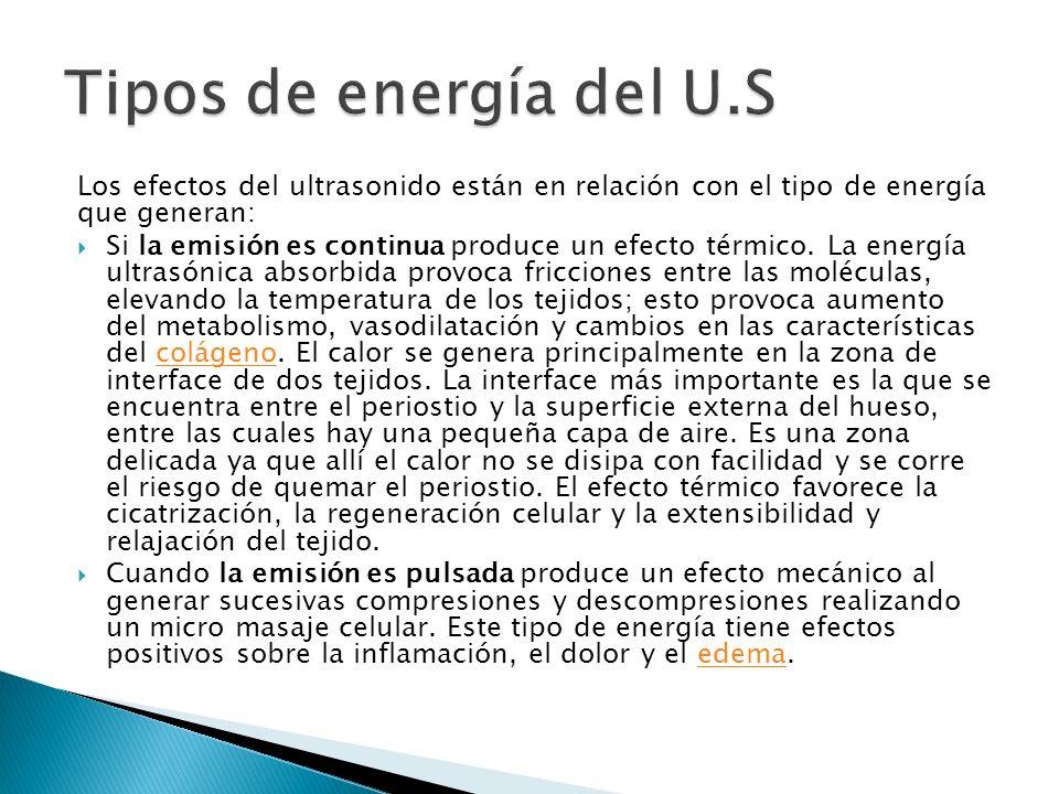 Los efectos del ultrasonido están en relación con el tipo de energía que generan: Si la emisión es continua produce un efecto térmico. La energía ultr