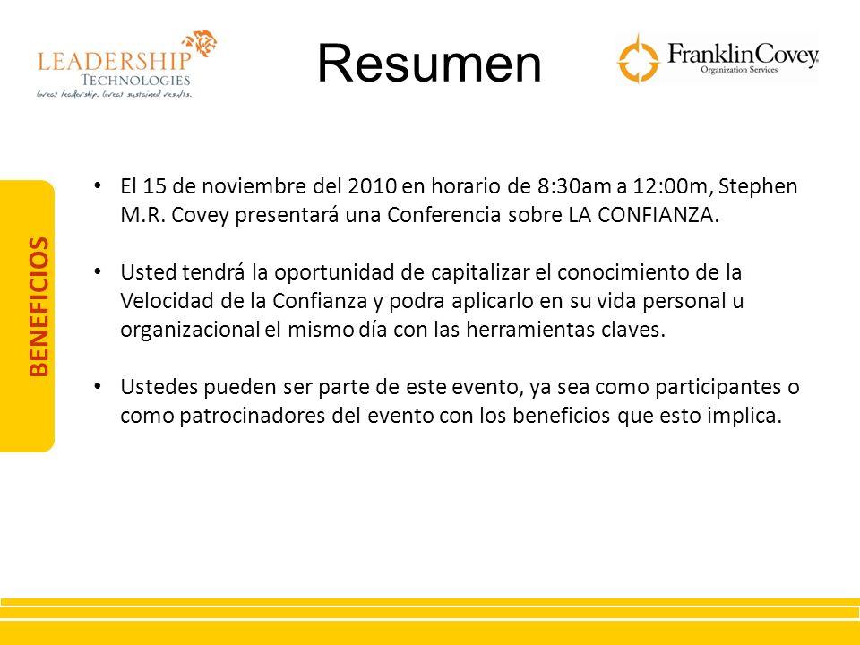 BENEFICIOS Resumen El 15 de noviembre del 2010 en horario de 8:30am a 12:00m, Stephen M.R. Covey presentará una Conferencia sobre LA CONFIANZA. Usted
