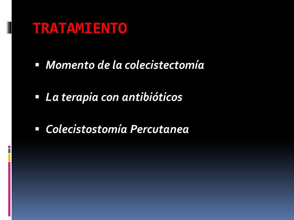 TRATAMIENTO Momento de la colecistectomía La terapia con antibióticos Colecistostomía Percutanea
